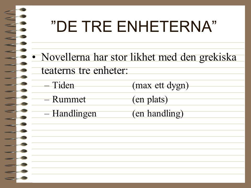 DE TRE ENHETERNA Novellerna har stor likhet med den grekiska teaterns tre enheter: –Tiden(max ett dygn) –Rummet(en plats) –Handlingen(en handling)