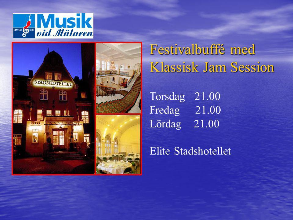 Festivalbuffé med Klassisk Jam Session Torsdag 21.00 Fredag 21.00 Lördag 21.00 Elite Stadshotellet