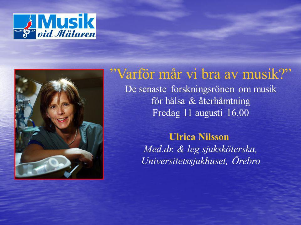 """""""Varför mår vi bra av musik?"""" De senaste forskningsrönen om musik för hälsa & återhämtning Fredag 11 augusti 16.00 Ulrica Nilsson Med.dr. & leg sjuksk"""