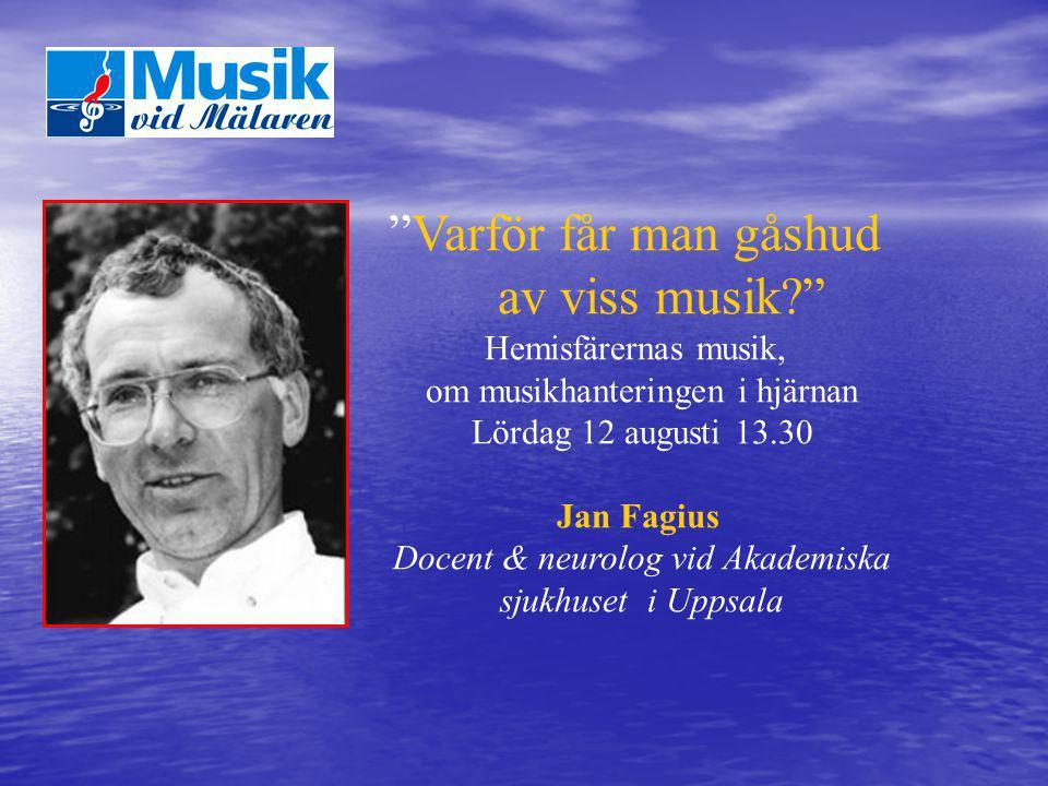 """""""Varför får man gåshud av viss musik?"""" Hemisfärernas musik, om musikhanteringen i hjärnan Lördag 12 augusti 13.30 Jan Fagius Docent & neurolog vid Aka"""