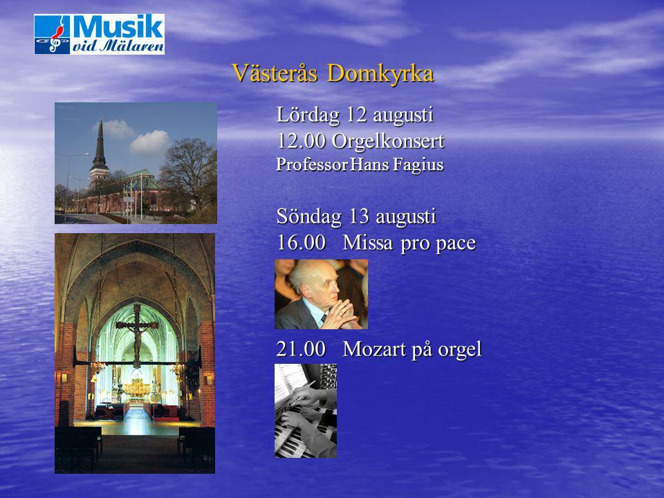 Västerås Domkyrka Lördag 12 augusti 12.00Orgelkonsert 12.00 Orgelkonsert Professor Hans Fagius Söndag 13 augusti 16.00 Missa pro pace 21.00 Mozart på