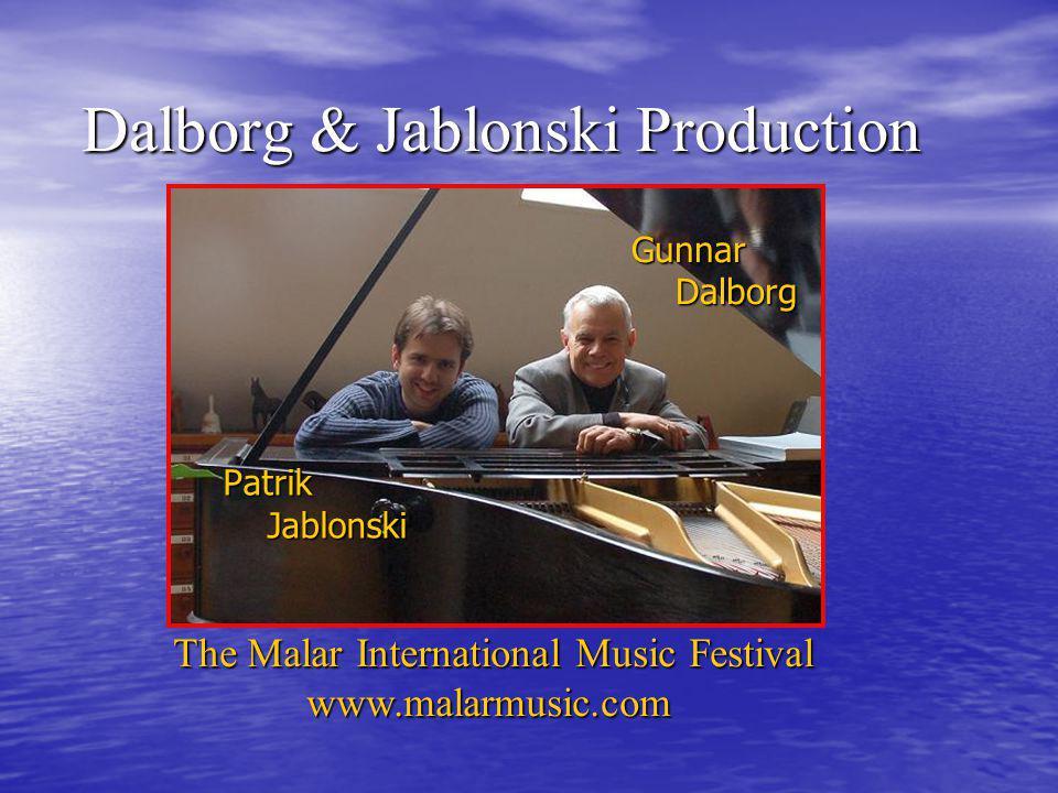 Dalborg & Jablonski Production Patrik Jablonski Jablonski Gunnar Dalborg Dalborg The Malar International Music Festival www.malarmusic.com www.malarmu