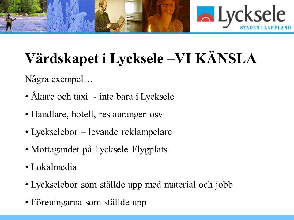 Värdskapet i Lycksele –VI KÄNSLA Några exempel… Åkare och taxi - inte bara i Lycksele Handlare, hotell, restauranger osv Lyckselebor – levande reklamp