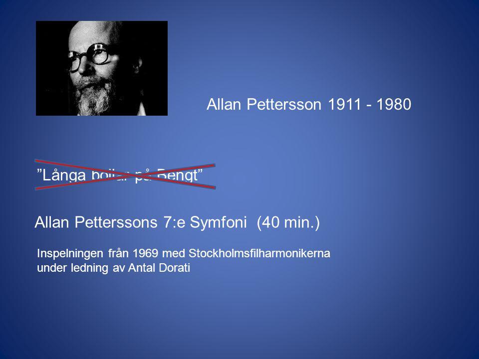 Allan Pettersson 1911 - 1980 Långa bollar på Bengt Allan Petterssons 7:e Symfoni (40 min.) Inspelningen från 1969 med Stockholmsfilharmonikerna under ledning av Antal Dorati