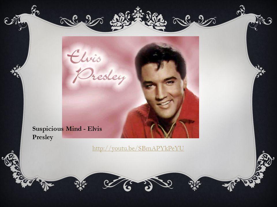 http://youtu.be/SBmAPYkPeYU Suspicious Mind - Elvis Presley