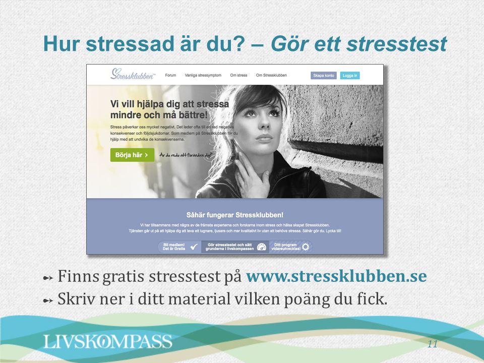 11 Hur stressad är du? – Gör ett stresstest ➻ Finns gratis stresstest på www.stressklubben.se ➻ Skriv ner i ditt material vilken poäng du fick.