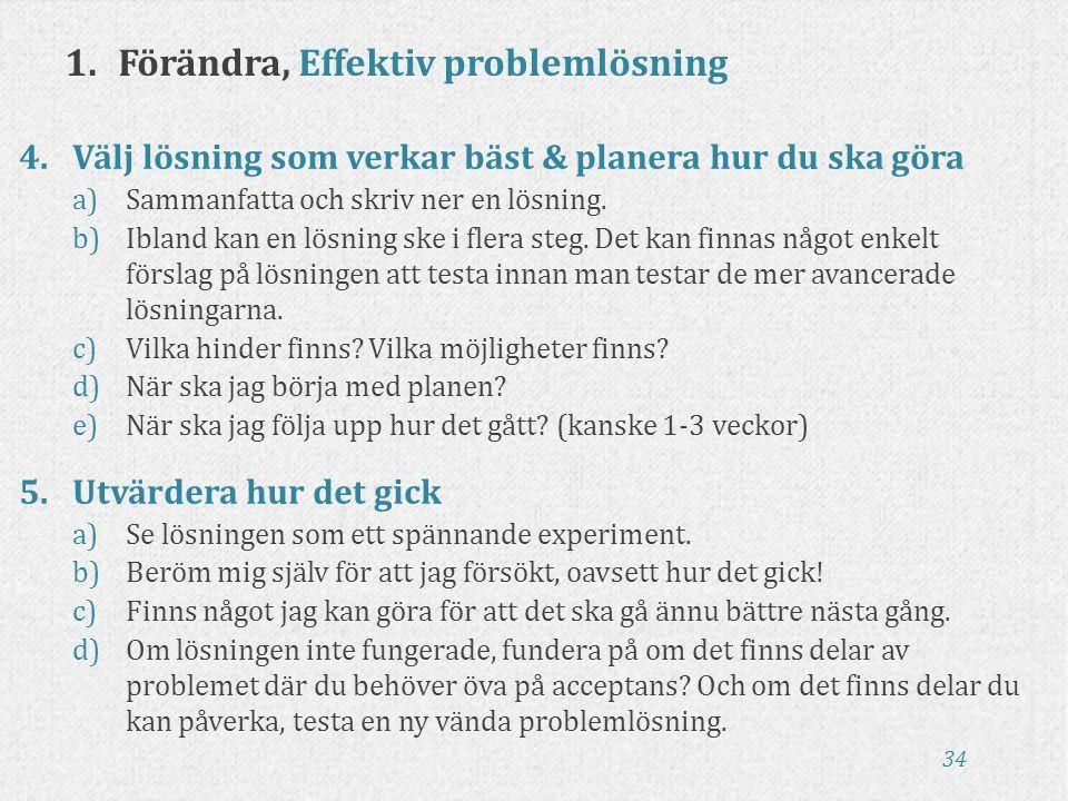 34 1.Förändra, Effektiv problemlösning 4.Välj lösning som verkar bäst & planera hur du ska göra a)Sammanfatta och skriv ner en lösning. b)Ibland kan e