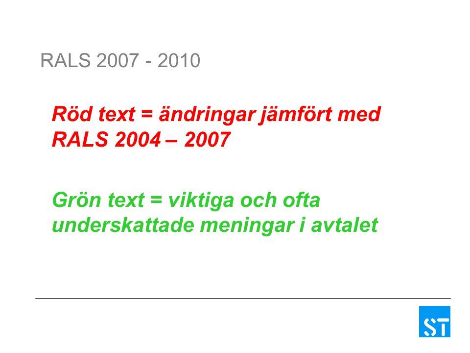 RALS 2007 - 2010 Röd text = ändringar jämfört med RALS 2004 – 2007 Grön text = viktiga och ofta underskattade meningar i avtalet
