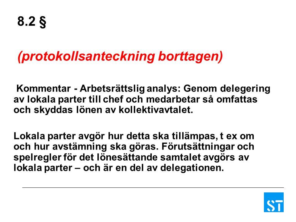 8.2 § (protokollsanteckning borttagen) Kommentar - Arbetsrättslig analys: Genom delegering av lokala parter till chef och medarbetar så omfattas och s