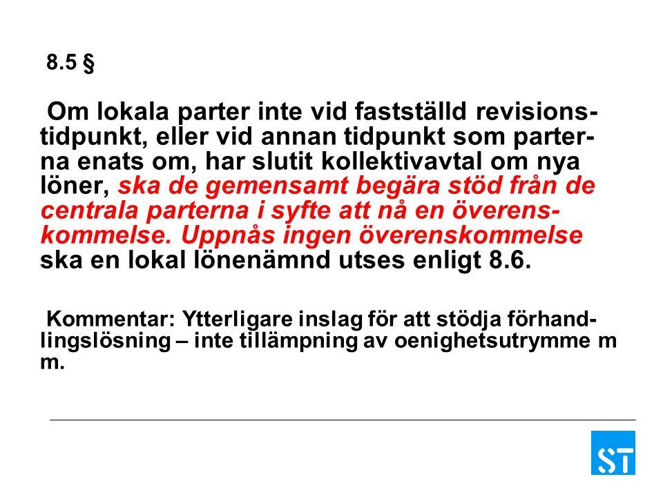 8.5 § Om lokala parter inte vid fastställd revisions- tidpunkt, eller vid annan tidpunkt som parter- na enats om, har slutit kollektivavtal om nya lön