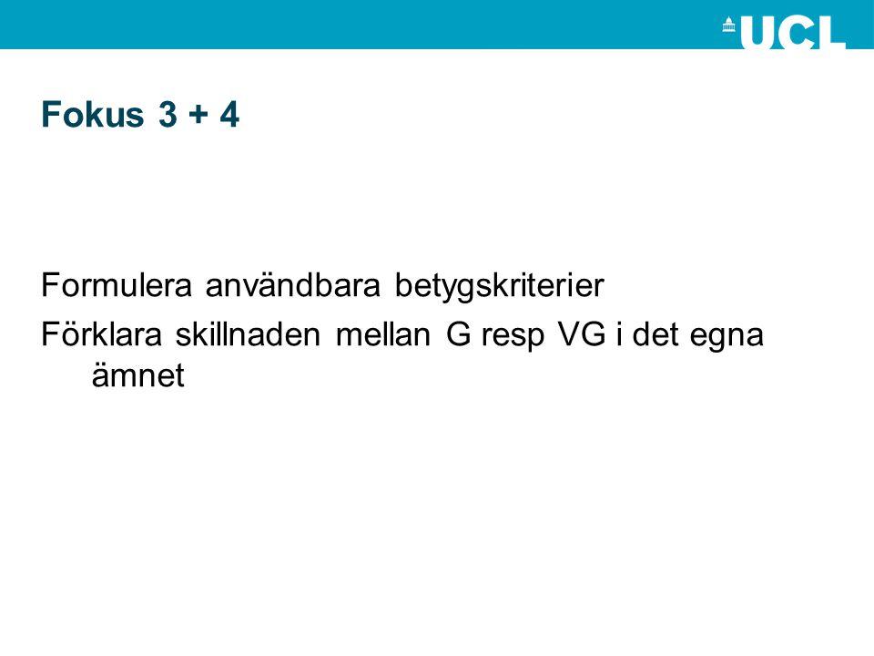 Fokus 3 + 4 Formulera användbara betygskriterier Förklara skillnaden mellan G resp VG i det egna ämnet