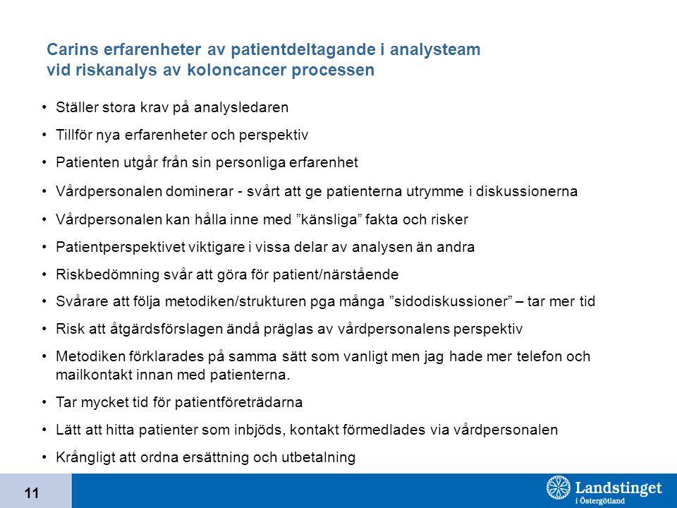 11 Carins erfarenheter av patientdeltagande i analysteam vid riskanalys av koloncancer processen Ställer stora krav på analysledaren Tillför nya erfar