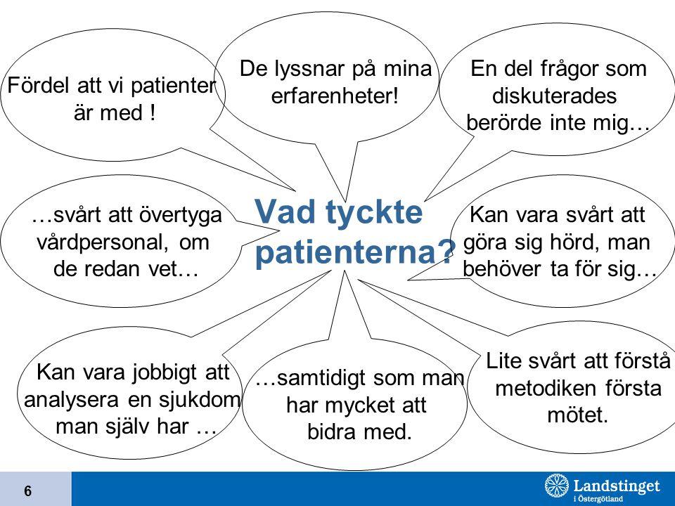 6 Vad tyckte patienterna? Fördel att vi patienter är med ! De lyssnar på mina erfarenheter! …svårt att övertyga vårdpersonal, om de redan vet… Kan var