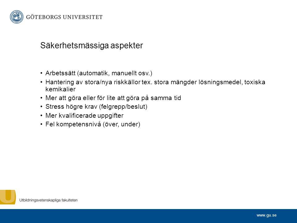 www.gu.se Fysiska/hälsomässiga aspekter Mer tunga och vridande lyft Mer repetitiva uppgifter Snabbare tempo (halk- och snubbelrisker) Stillasittande arbete (sömnighet och fel arbetsställning) Högre krav, stress (felgrepp kross och klämskador)