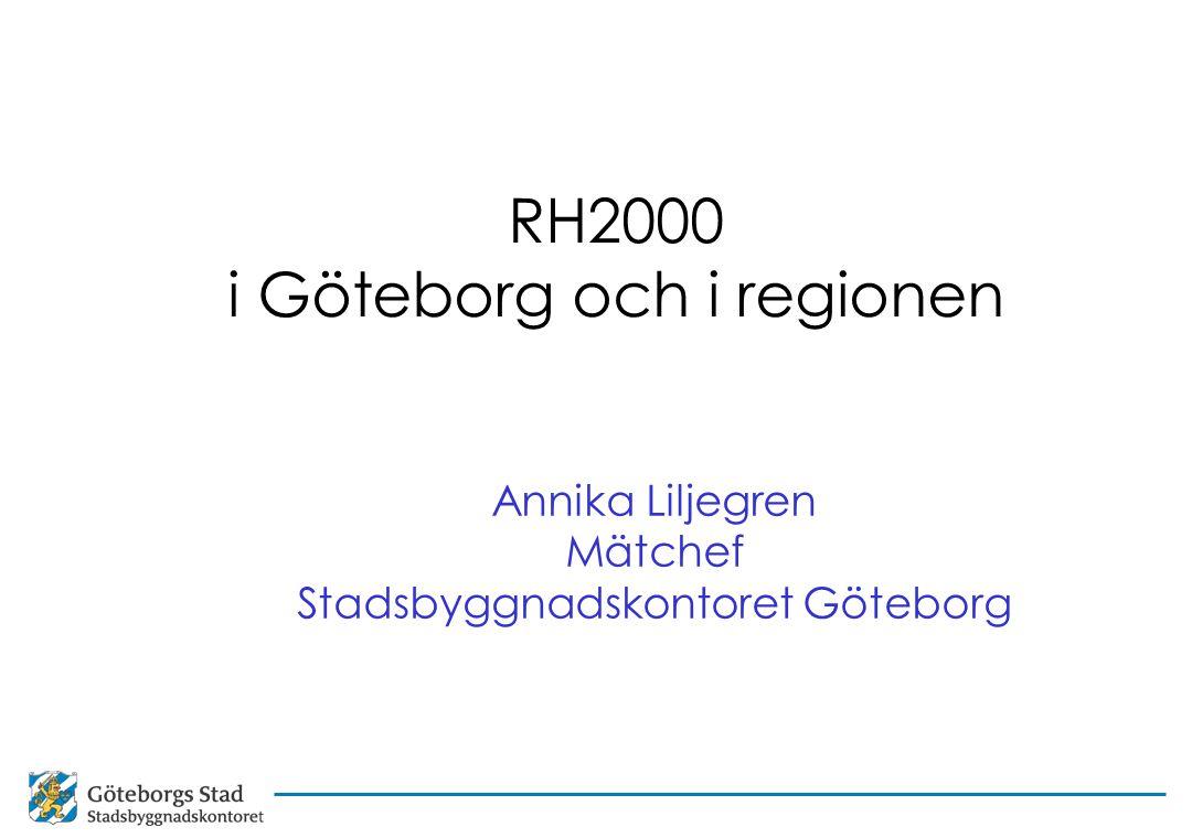 RH2000 i Göteborg och i regionen Annika Liljegren Mätchef Stadsbyggnadskontoret Göteborg