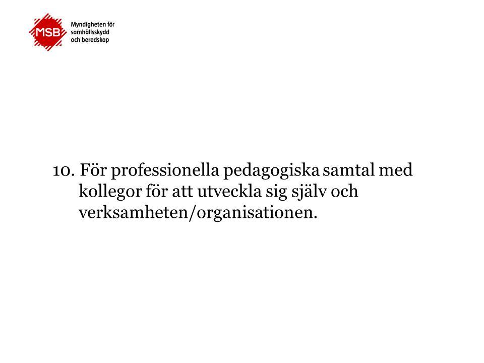 10. För professionella pedagogiska samtal med kollegor för att utveckla sig själv och verksamheten/organisationen.