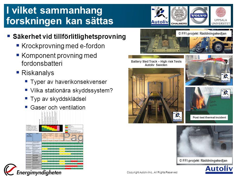 ALV-AuthorInitials/MmmYYYY/Filename - 8 Copyright Autoliv Inc., All Rights Reserved  Säkerhet vid trafikskadehändelse  E-fordon i trafikskadehändelse  FFI-projektet Räddningskedjan  Myndigheteten för Samhällskydd och beredskap (MSB)  Kunskap till räddningstjänsten  Hantering efter trafikskadehändelse  Bidrag till riskanalys för  Bogsering  Skrotning  Eventuellt återbruk av batteri I vilket sammanhang forskningen kan sättas © FFI-projekt Räddningskedjan