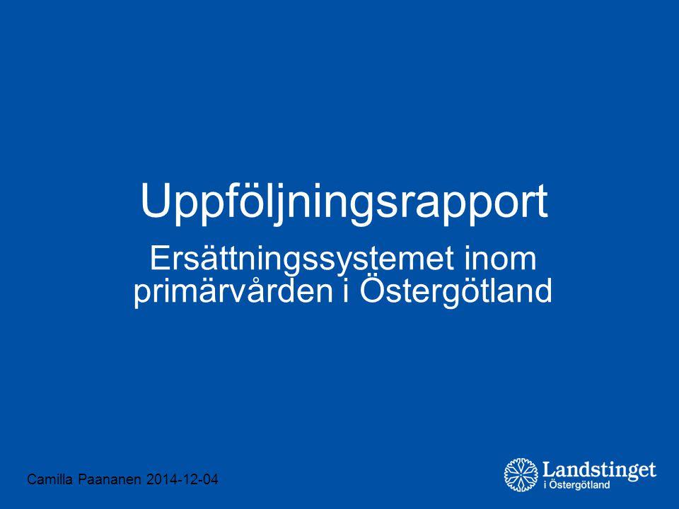 Camilla Paananen 2014-12-04 Uppföljningsrapport Ersättningssystemet inom primärvården i Östergötland