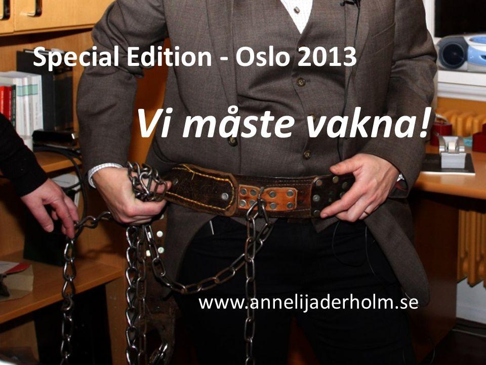 Vi måste vakna! Special Edition - Oslo 2013 www.annelijaderholm.se