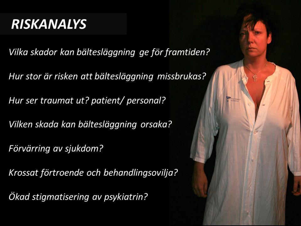 RISKANALYS Vilka skador kan bältesläggning ge för framtiden? Hur stor är risken att bältesläggning missbrukas? Hur ser traumat ut? patient/ personal?