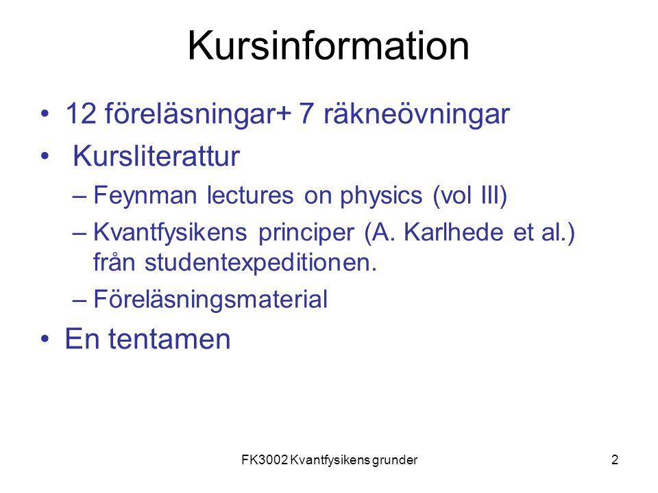2 Kursinformation 12 föreläsningar+ 7 räkneövningar Kursliterattur –Feynman lectures on physics (vol III) –Kvantfysikens principer (A. Karlhede et al.