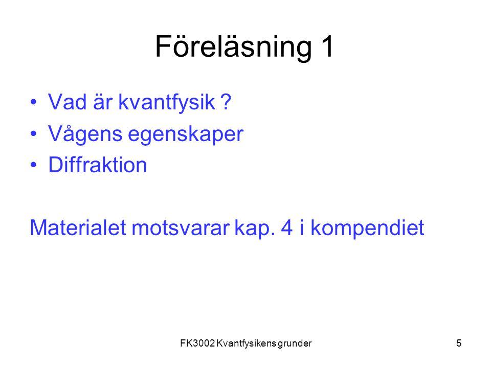 FK3002 Kvantfysikens grunder5 Föreläsning 1 Vad är kvantfysik ? Vågens egenskaper Diffraktion Materialet motsvarar kap. 4 i kompendiet