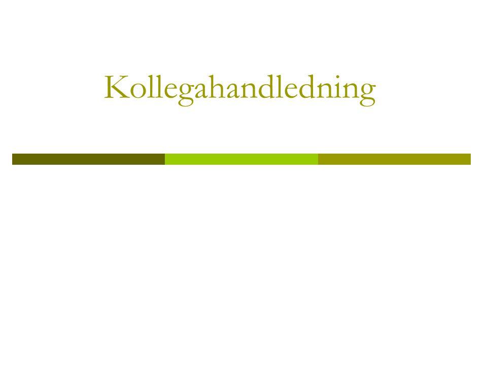Per Lauvås Kollegahandledning  En arbetsform som fångar upp problem i de dagliga arbetet och ger stöd i utvecklingsprocessen  Bemästra vardagliga rutiner och problem  Uttrycka, dela och kritiskt värdera sin egna gemensamma yrkeskunnande Varför kollegahandledning?