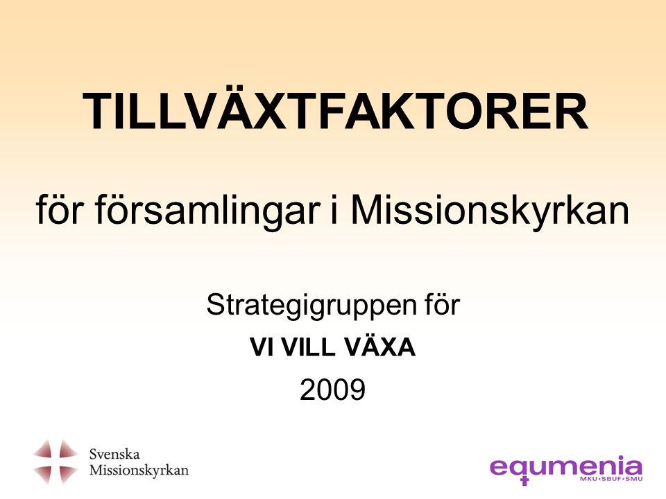 för församlingar i Missionskyrkan Strategigruppen för 2009 TILLVÄXTFAKTORER VI VILL VÄXA