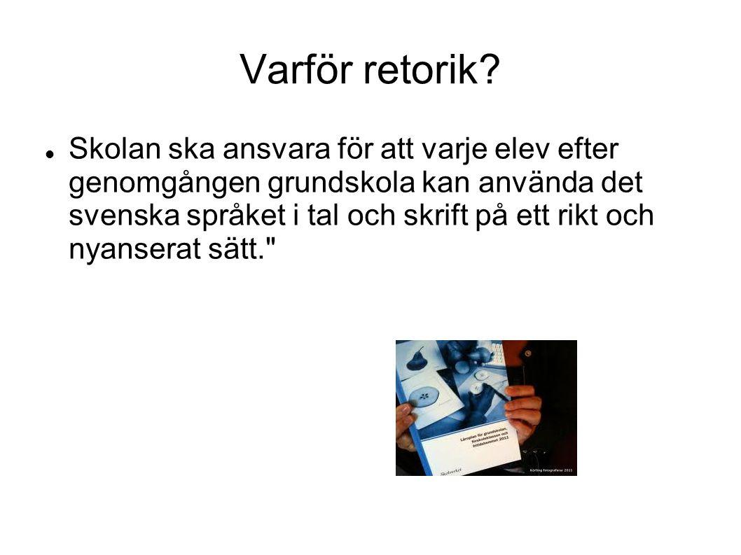 Varför retorik? Skolan ska ansvara för att varje elev efter genomgången grundskola kan använda det svenska språket i tal och skrift på ett rikt och ny