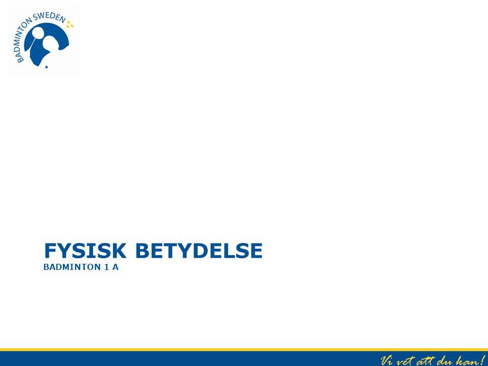 FYSISK BETYDELSE BADMINTON 1 A