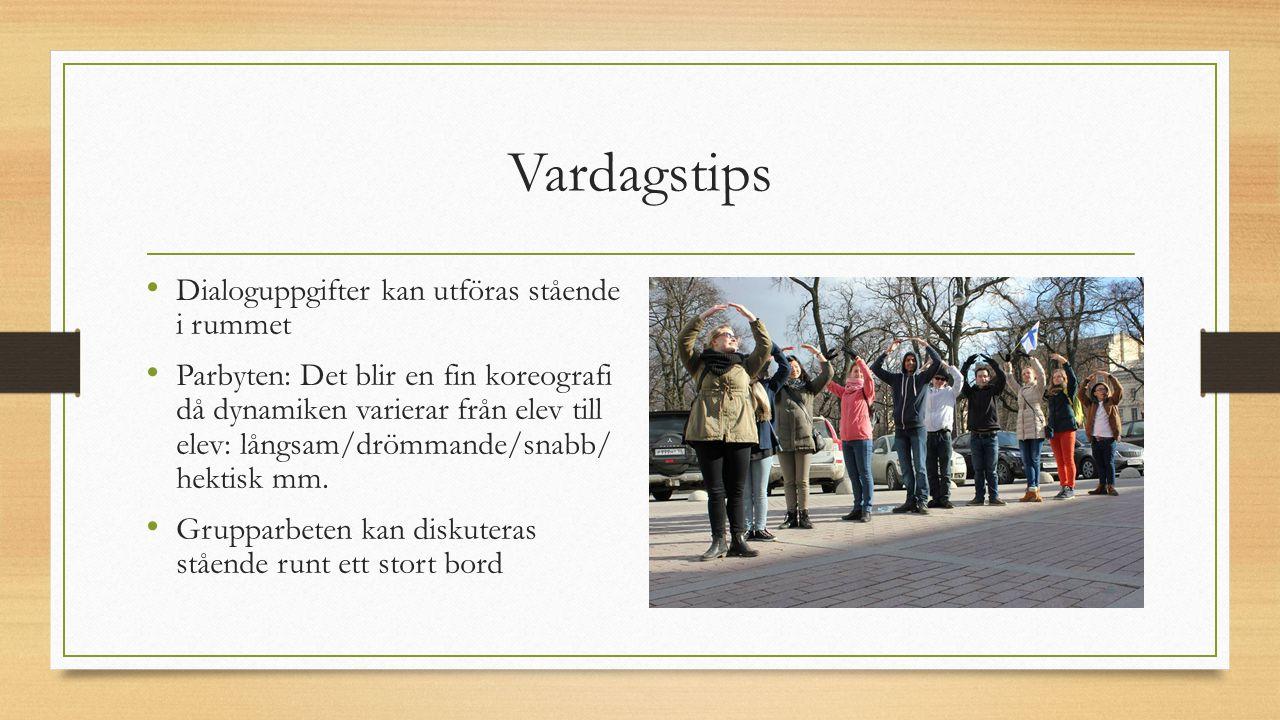 Vardagstips Dialoguppgifter kan utföras stående i rummet Parbyten: Det blir en fin koreografi då dynamiken varierar från elev till elev: långsam/drömm
