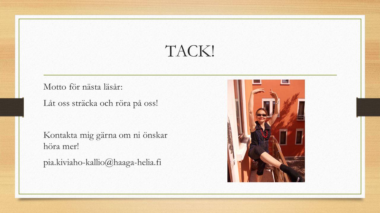 TACK! Motto för nästa läsår: Låt oss sträcka och röra på oss! Kontakta mig gärna om ni önskar höra mer! pia.kiviaho-kallio@haaga-helia.fi