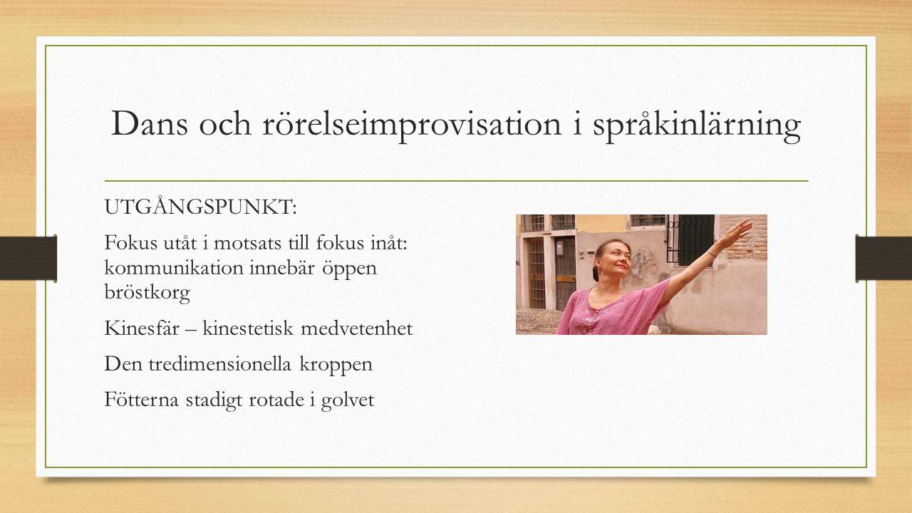 Dans och rörelseimprovisation i språkinlärning UTGÅNGSPUNKT: Fokus utåt i motsats till fokus inåt: kommunikation innebär öppen bröstkorg Kinesfär – ki