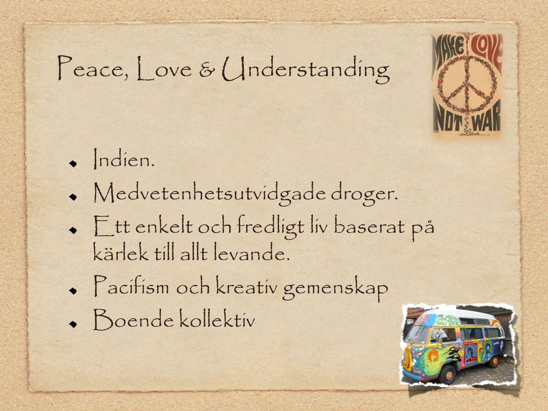 Peace, Love & Understanding Indien.Medvetenhetsutvidgade droger.