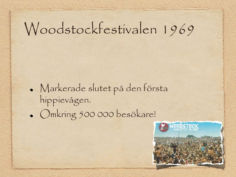 Woodstockfestivalen 1969 Markerade slutet på den första hippievågen. Omkring 500 000 besökare!