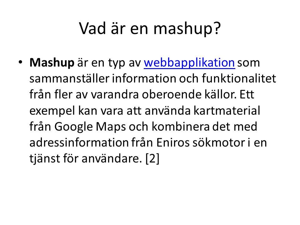 Vad är en mashup? Mashup är en typ av webbapplikation som sammanställer information och funktionalitet från fler av varandra oberoende källor. Ett exe