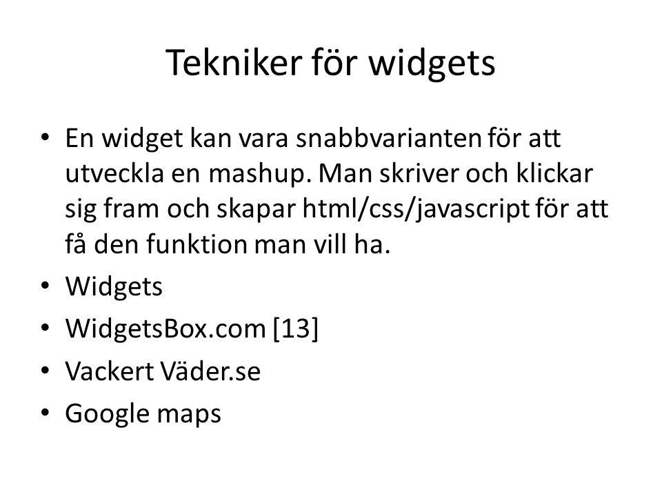 Tekniker för widgets En widget kan vara snabbvarianten för att utveckla en mashup. Man skriver och klickar sig fram och skapar html/css/javascript för