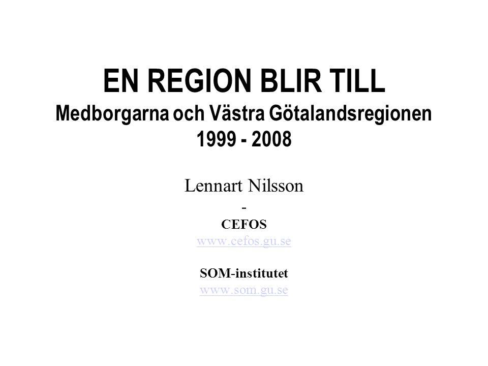 EN REGION BLIR TILL Medborgarna och Västra Götalandsregionen 1999 - 2008 Lennart Nilsson - CEFOS www.cefos.gu.se SOM-institutet www.som.gu.se