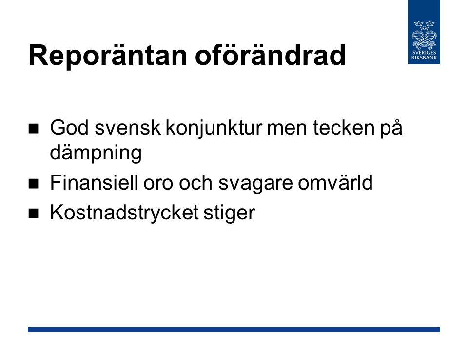 God svensk konjunktur men tecken på dämpning Finansiell oro och svagare omvärld Kostnadstrycket stiger Reporäntan oförändrad