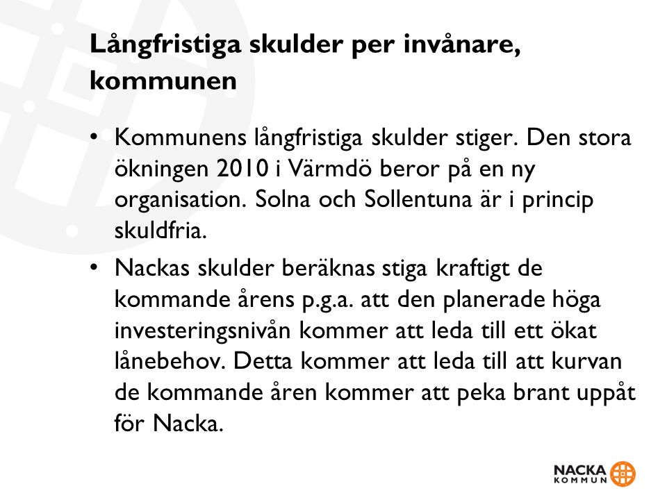 Långfristiga skulder per invånare, kommunen Kommunens långfristiga skulder stiger. Den stora ökningen 2010 i Värmdö beror på en ny organisation. Solna