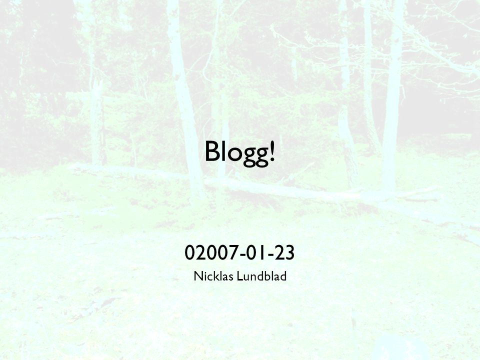 Blogg! 02007-01-23 Nicklas Lundblad