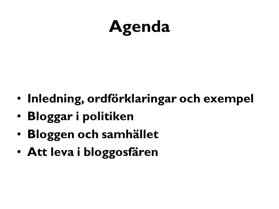 Agenda Inledning, ordförklaringar och exempel Bloggar i politiken Bloggen och samhället Att leva i bloggosfären