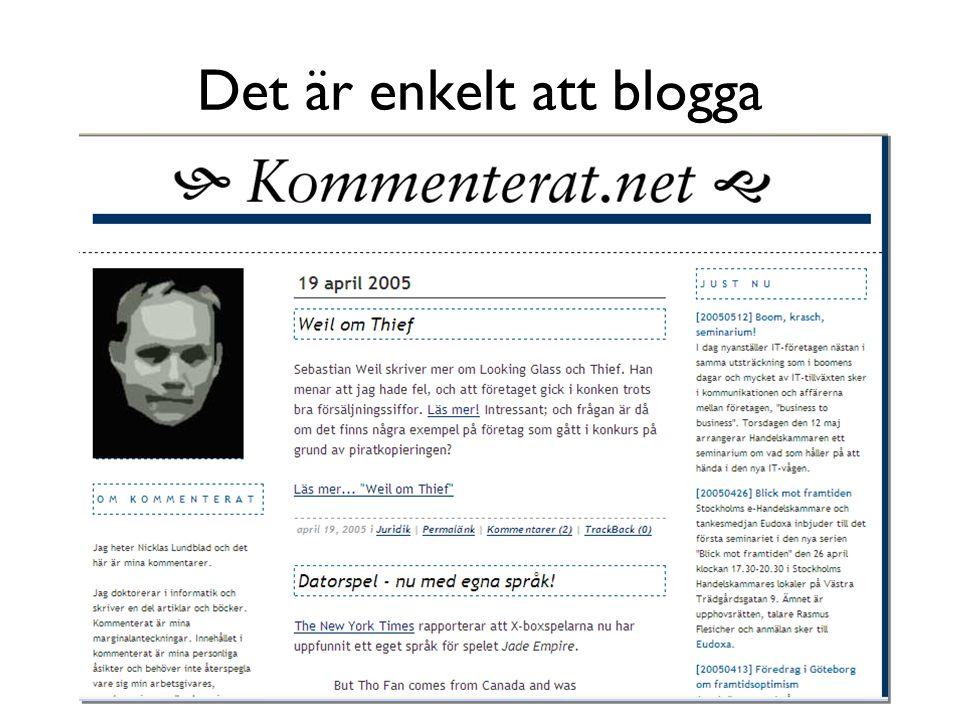 Många bloggar Idag finns 31 miljoner bloggar Vid årsskiftet förväntas antalet ha stigit till mer än 50 miljoner Ur The Blogging Geyser 2005