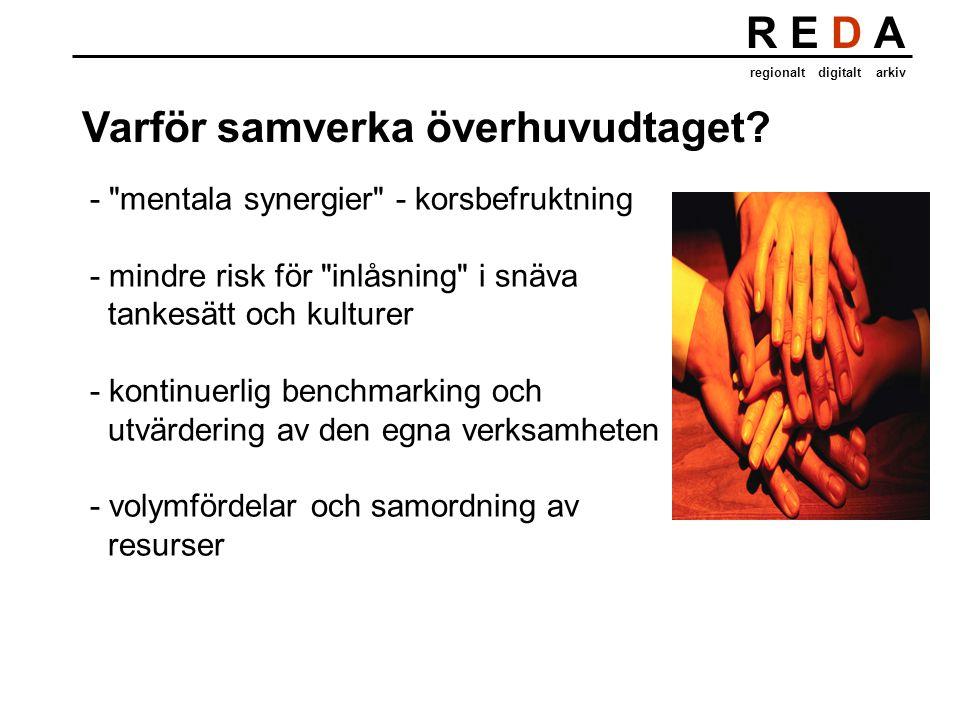 R E D A regionalt digitalt arkiv Varför samverka överhuvudtaget.
