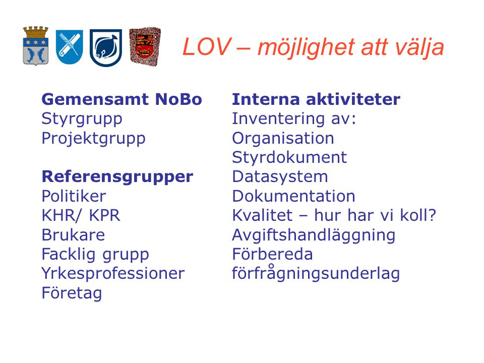 LOV -möjlighet att välja Kf-beslut  Sotenäs, Munkedal och Tanum  Tillämpar LOV från 2011  Tjänstledigt upp till 12 mån för anställda Uppdrag för ON  fastställa verksamhetsområden  fastställa ersättning för företag och egenregin  godkänna externa leverantörer  ON gör uppföljning inför Kf i december