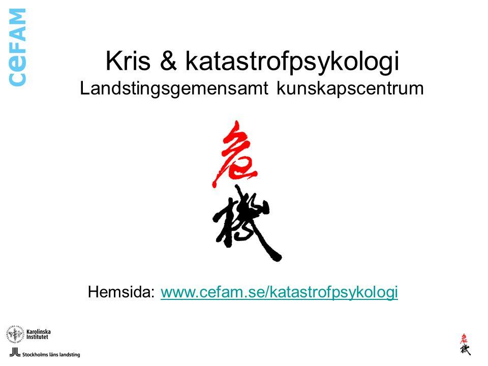 Kris & katastrofpsykologi Landstingsgemensamt kunskapscentrum Hemsida: www.cefam.se/katastrofpsykologiwww.cefam.se/katastrofpsykologi
