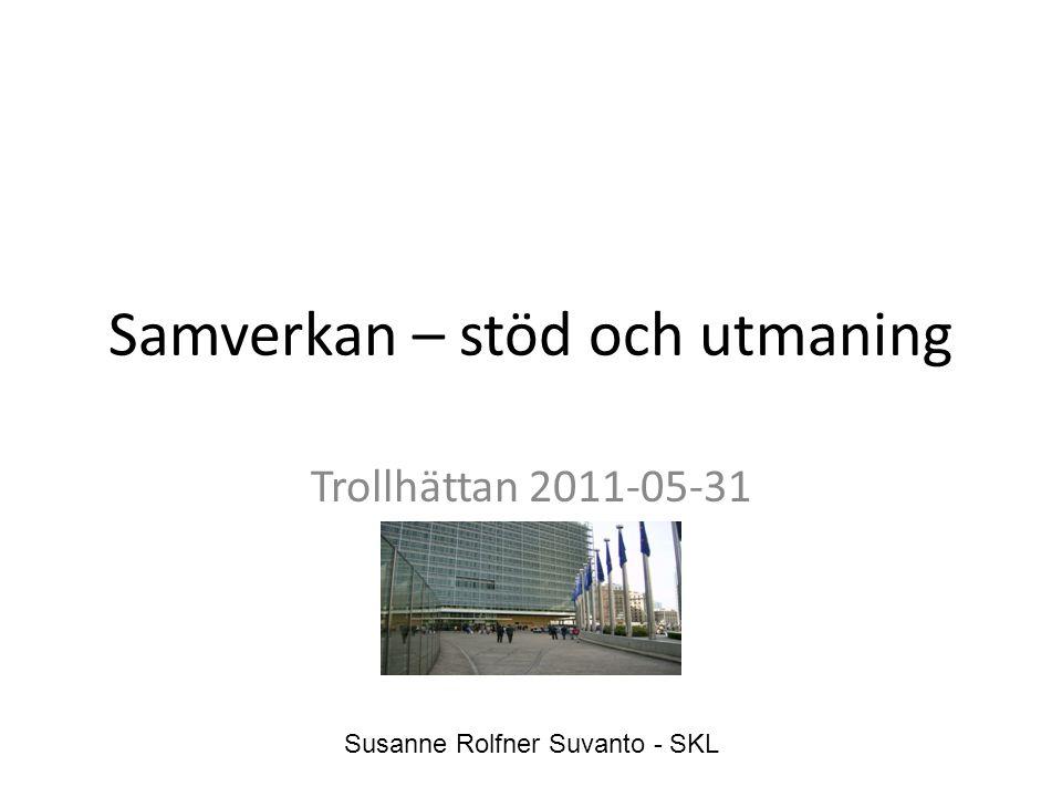 Samverkan – stöd och utmaning Trollhättan 2011-05-31 Susanne Rolfner Suvanto - SKL