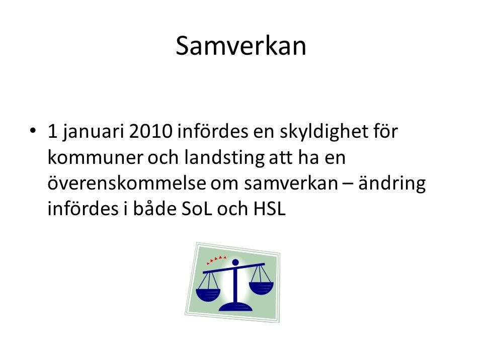 Samverkan 1 januari 2010 infördes en skyldighet för kommuner och landsting att ha en överenskommelse om samverkan – ändring infördes i både SoL och HSL