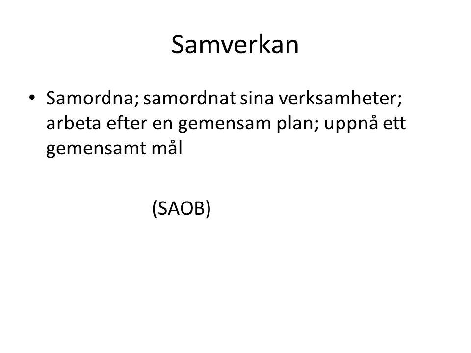 Samverkan Samordna; samordnat sina verksamheter; arbeta efter en gemensam plan; uppnå ett gemensamt mål (SAOB)