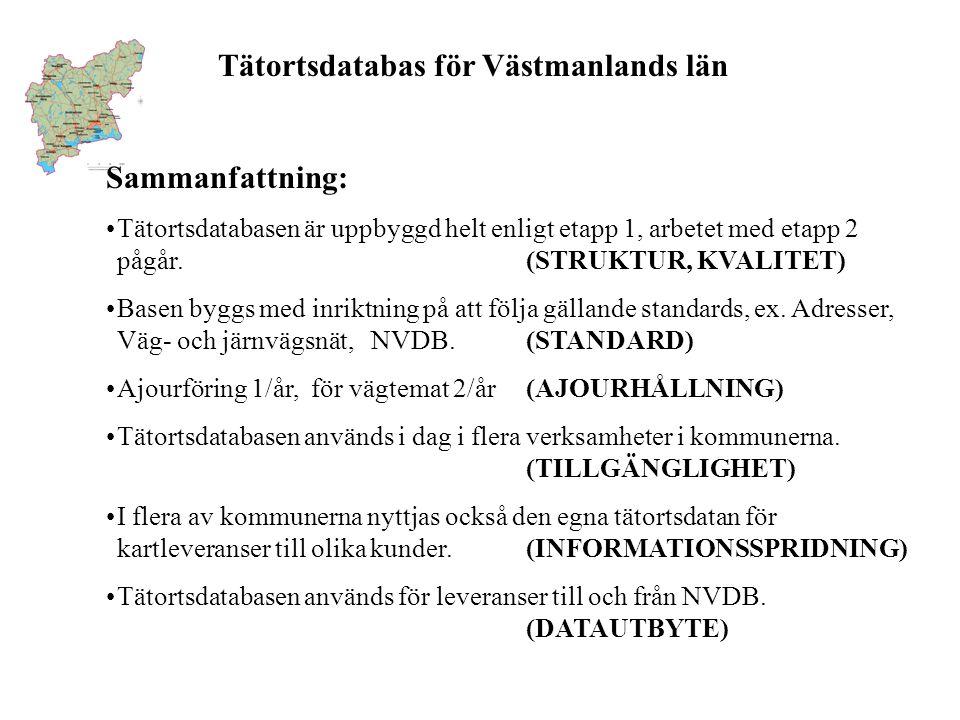 Tätortsdatabas för Västmanlands län Sammanfattning: Tätortsdatabasen är uppbyggd helt enligt etapp 1, arbetet med etapp 2 pågår.